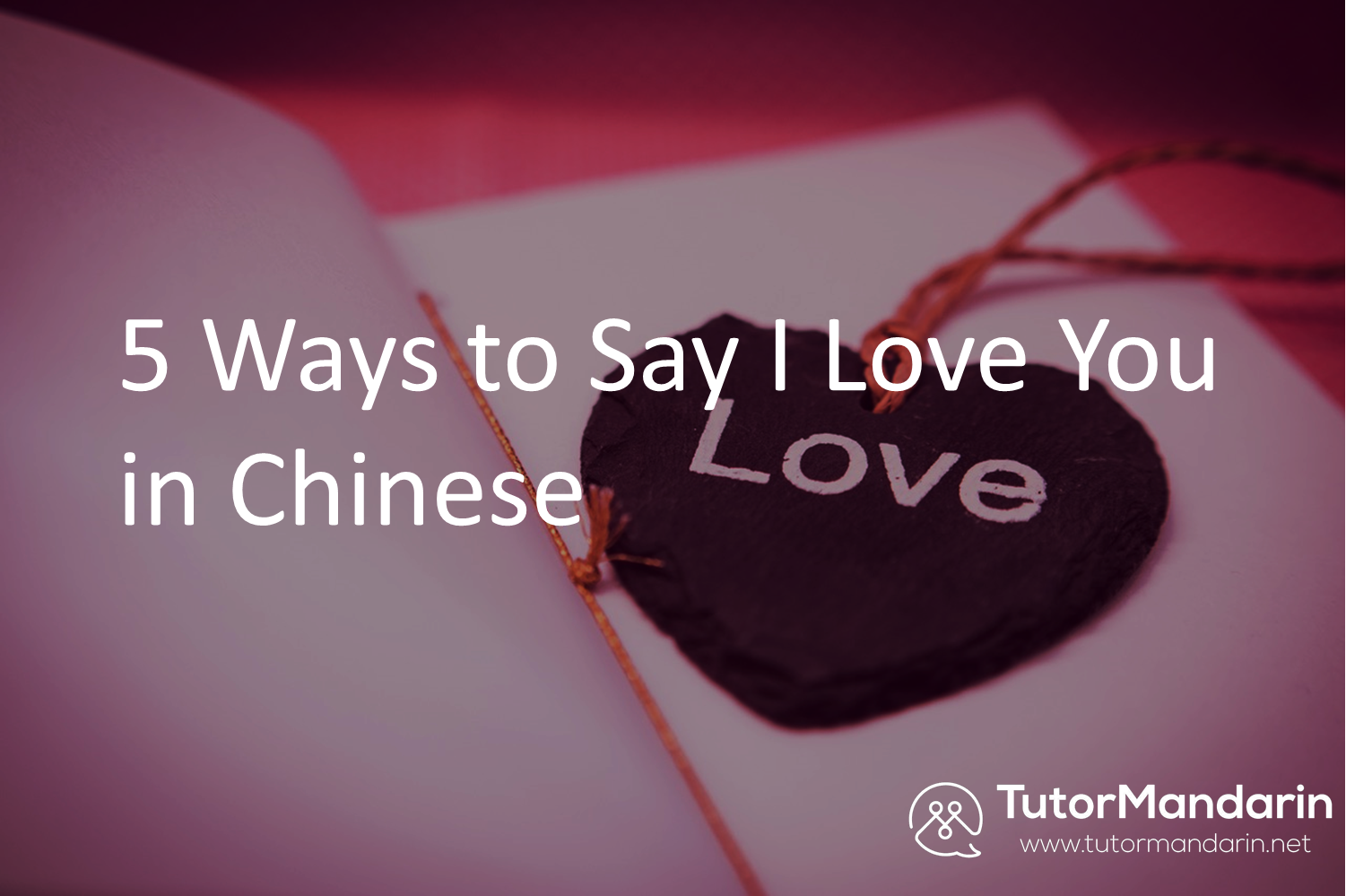 5 ways to say I love you in Chinese with tutormandarin 1-on-1 online chinese lesson