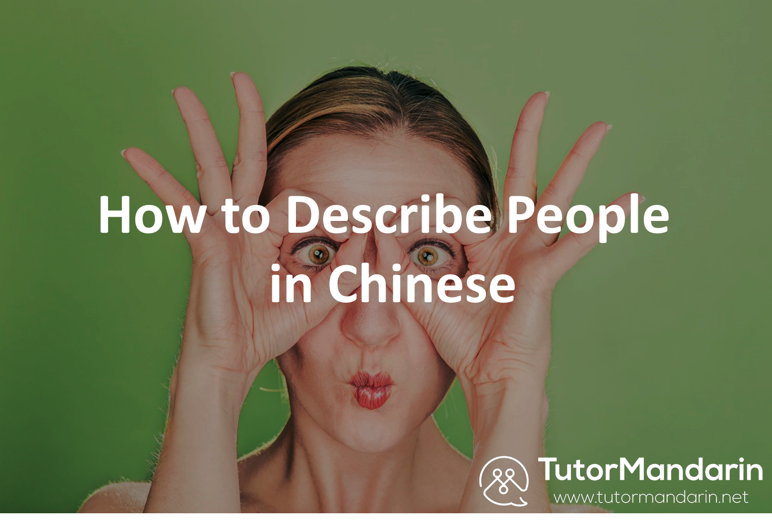 How to Describe people in Chinese 1-on-1 online lessons at tutormandarin