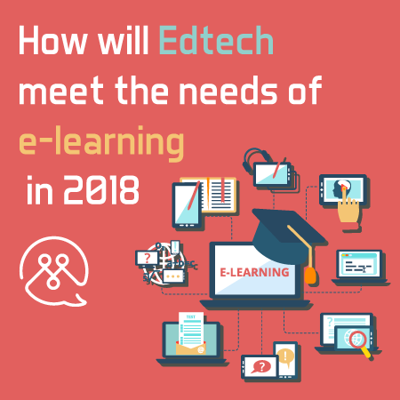 How will Edtech meet the needs of e-learning in 2018