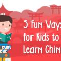 fun ways to teach kids chinese